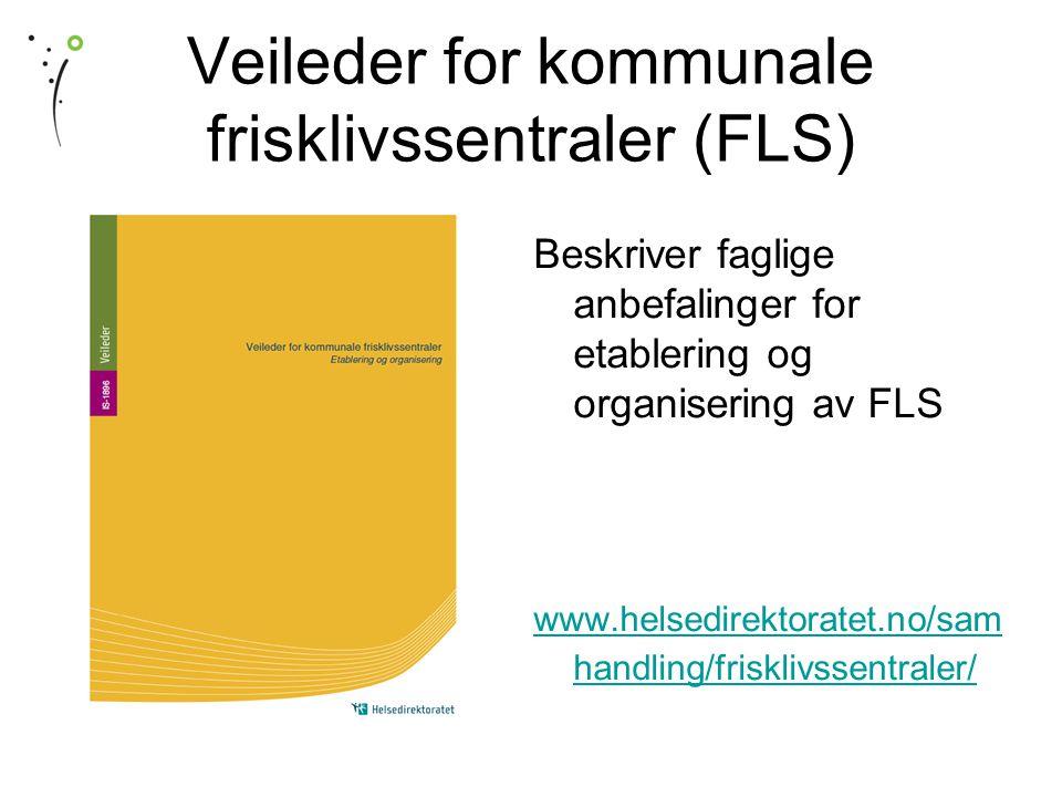 Veileder for kommunale frisklivssentraler (FLS) Beskriver faglige anbefalinger for etablering og organisering av FLS www.helsedirektoratet.no/sam handling/frisklivssentraler/