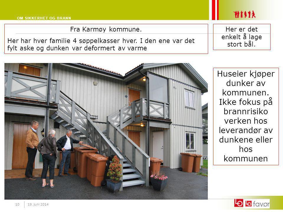 OM SIKKERHET OG BRANN 19. juni 201410 Fra Karmøy kommune. Her har hver familie 4 søppelkasser hver. I den ene var det fylt aske og dunken var deformer