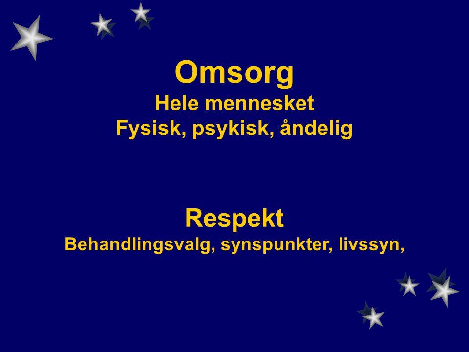 Omsorg Hele mennesket Fysisk, psykisk, åndelig Respekt Behandlingsvalg, synspunkter, livssyn,
