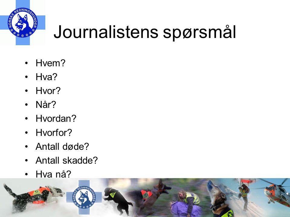Journalistens spørsmål •Hvem.•Hva. •Hvor. •Når. •Hvordan.