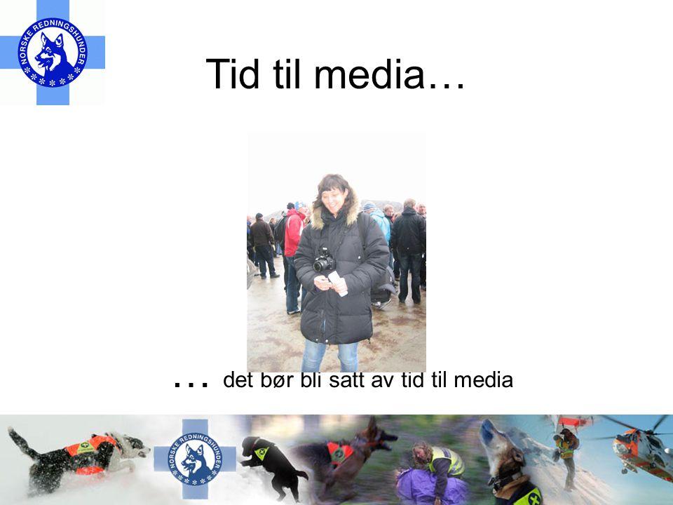 Tid til media… … det bør bli satt av tid til media