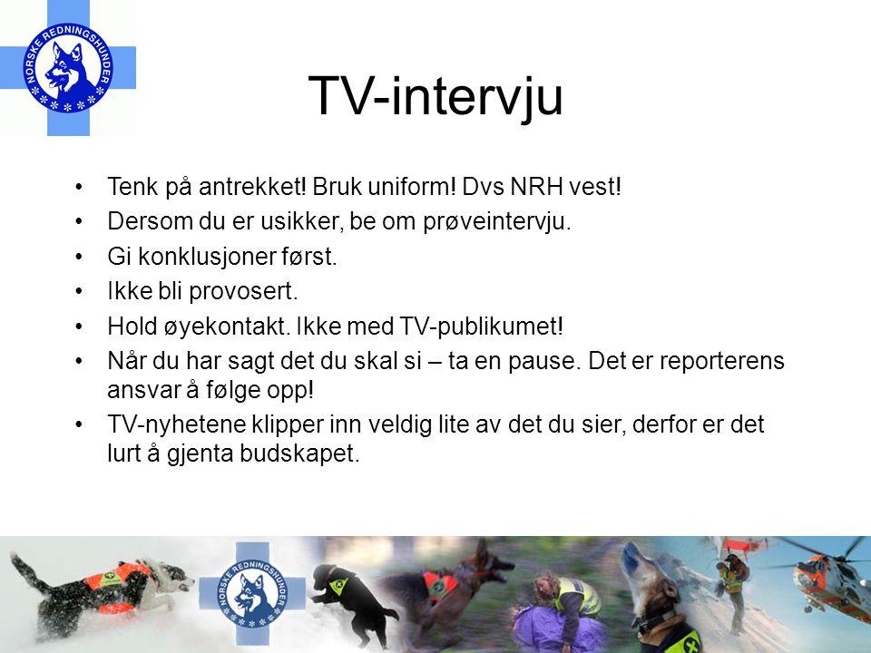 TV-intervju •Tenk på antrekket.Bruk uniform. Dvs NRH vest.