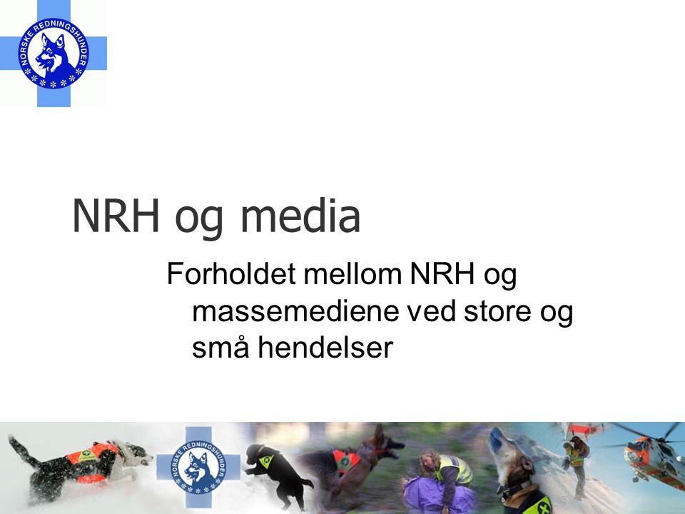 NRH og media Forholdet mellom NRH og massemediene ved store og små hendelser