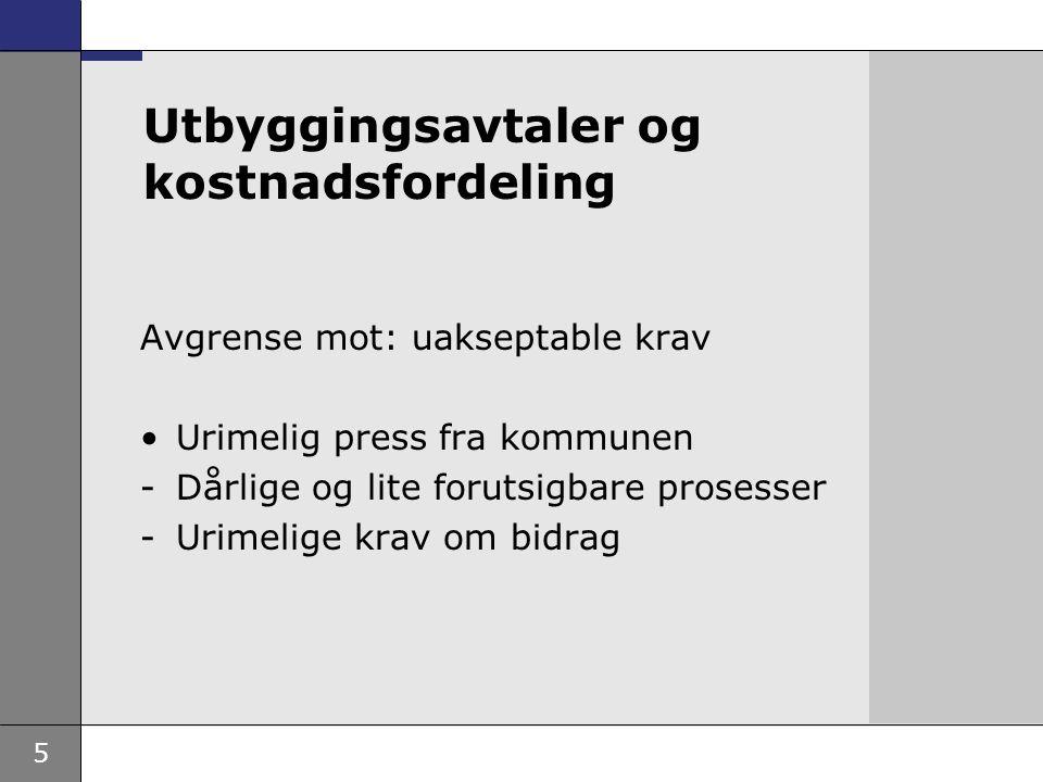 5 Utbyggingsavtaler og kostnadsfordeling Avgrense mot: uakseptable krav •Urimelig press fra kommunen -Dårlige og lite forutsigbare prosesser -Urimelig