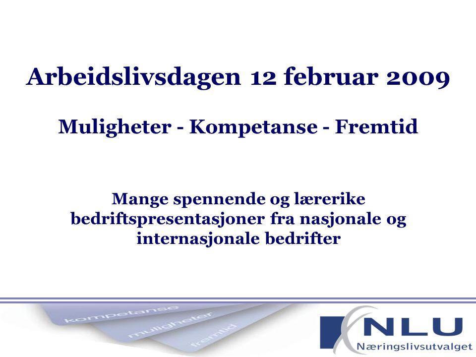 Arbeidslivsdagen 12 februar 2009 Muligheter - Kompetanse - Fremtid Mange spennende og lærerike bedriftspresentasjoner fra nasjonale og internasjonale bedrifter