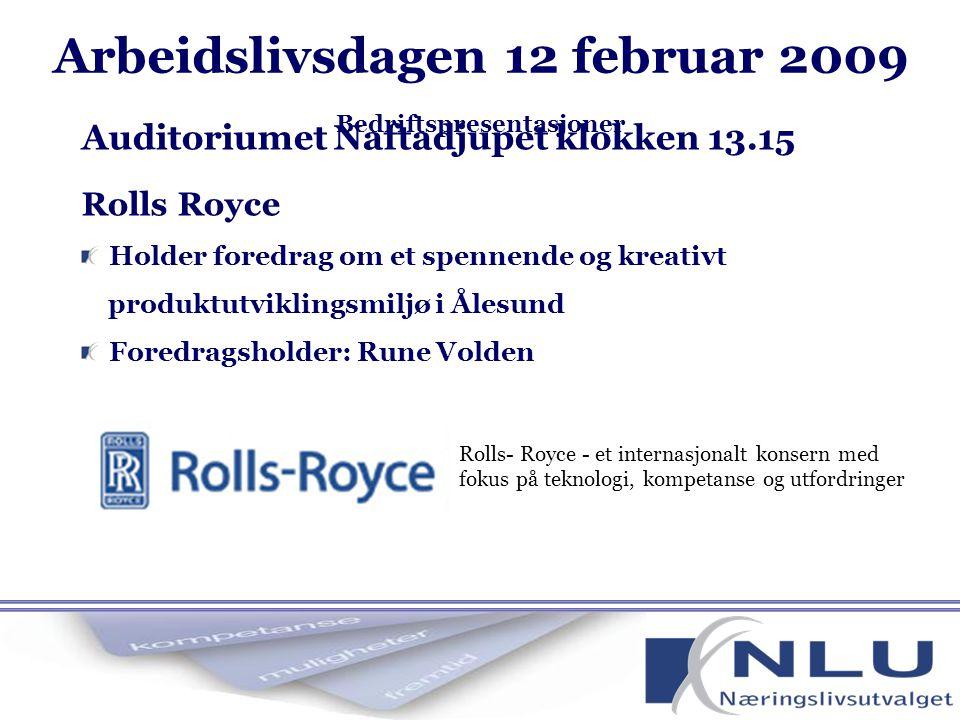 Rolls Royce Holder foredrag om et spennende og kreativt produktutviklingsmiljø i Ålesund Foredragsholder: Rune Volden Auditoriumet Naftadjupet klokken 13.15 Rolls- Royce - et internasjonalt konsern med fokus på teknologi, kompetanse og utfordringer Arbeidslivsdagen 12 februar 2009 Bedriftspresentasjoner