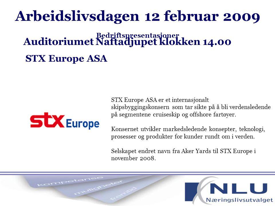 STX Europe ASA Auditoriumet Naftadjupet klokken 14.00 STX Europe ASA er et internasjonalt skipsbyggingskonsern som tar sikte på å bli verdensledende på segmentene cruiseskip og offshore fartøyer.