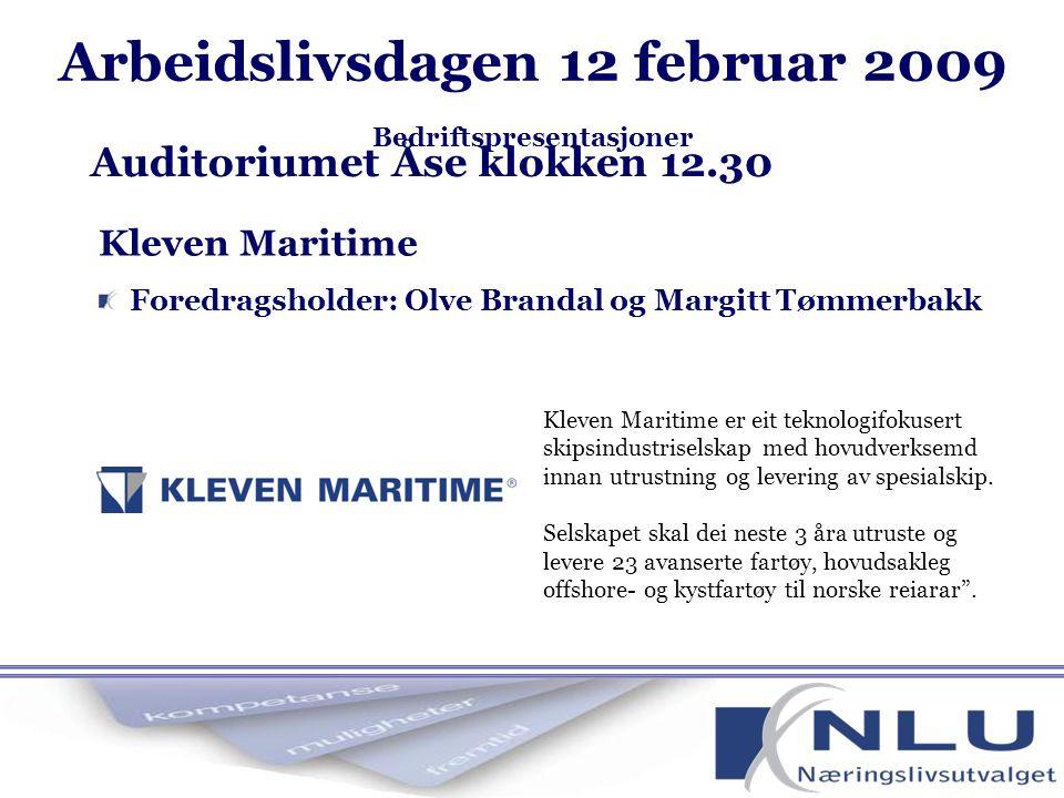 Kleven Maritime Foredragsholder: Olve Brandal og Margitt Tømmerbakk Auditoriumet Åse klokken 12.30 Kleven Maritime er eit teknologifokusert skipsindustriselskap med hovudverksemd innan utrustning og levering av spesialskip.