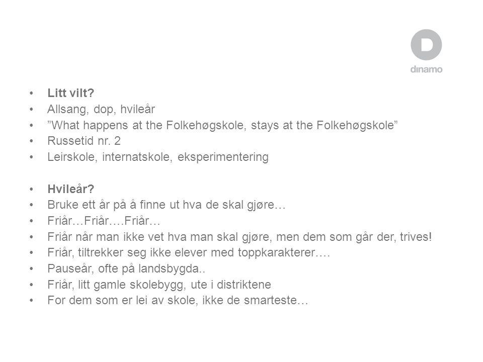 """•Litt vilt? •Allsang, dop, hvileår •""""What happens at the Folkehøgskole, stays at the Folkehøgskole"""" •Russetid nr. 2 •Leirskole, internatskole, eksperi"""