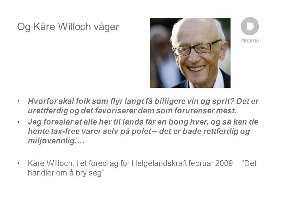 Og Kåre Willoch våger •Hvorfor skal folk som flyr langt få billigere vin og sprit.