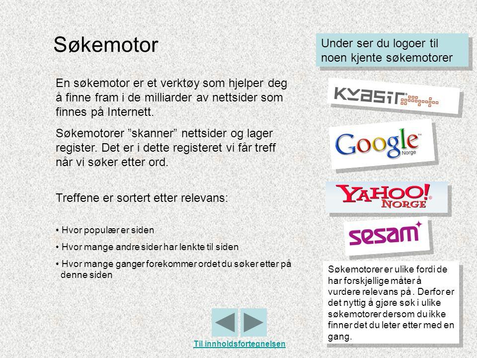 Søkemotor Under ser du logoer til noen kjente søkemotorer En søkemotor er et verktøy som hjelper deg å finne fram i de milliarder av nettsider som fin
