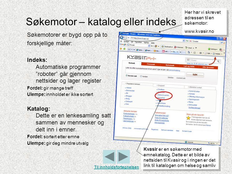 """Søkemotor – katalog eller indeks Søkemotorer er bygd opp på to forskjellige måter: Indeks: Automatiske programmer """"roboter"""" går gjennom nettsider og l"""