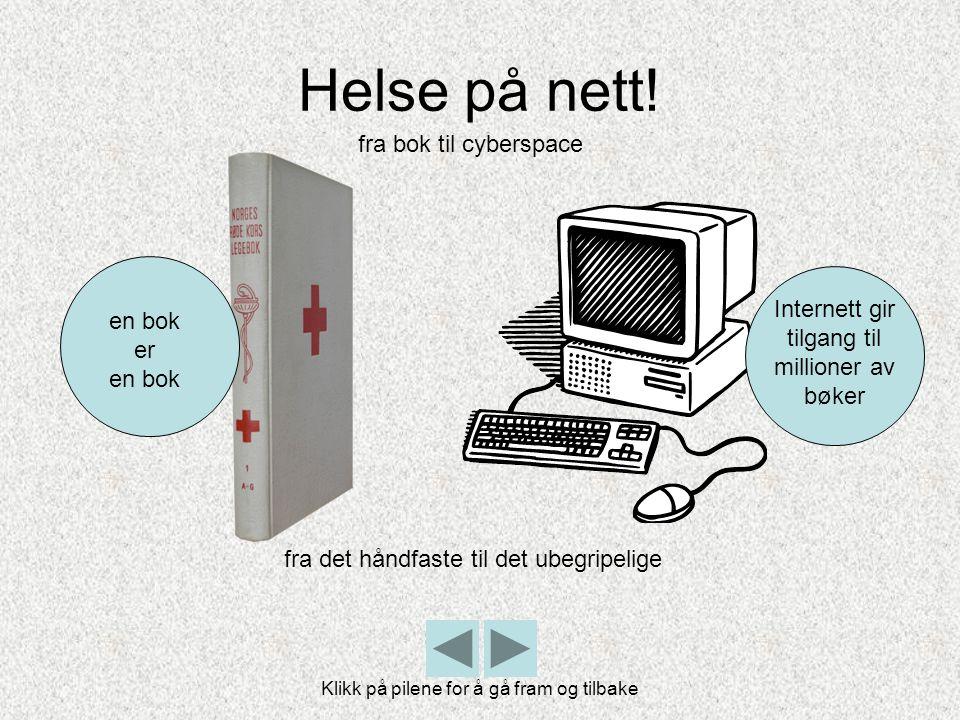 Helse på nett! fra bok til cyberspace fra det håndfaste til det ubegripelige Internett gir tilgang til millioner av bøker Klikk på pilene for å gå fra