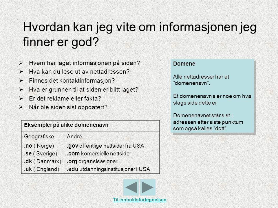 Hvordan kan jeg vite om informasjonen jeg finner er god?  Hvem har laget informasjonen på siden?  Hva kan du lese ut av nettadressen?  Finnes det k