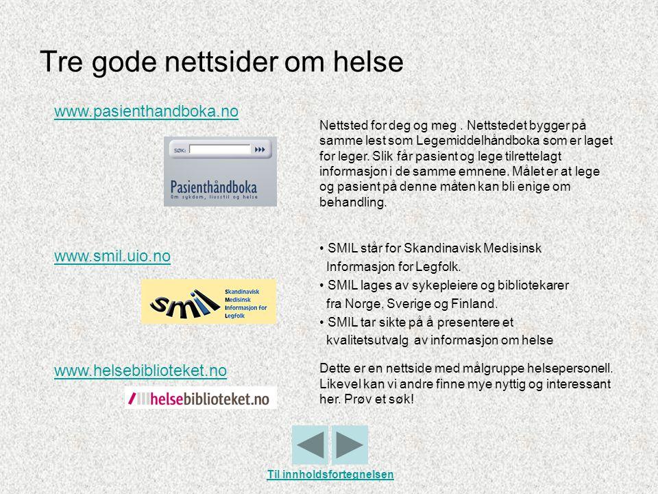Tre gode nettsider om helse www.pasienthandboka.no Nettsted for deg og meg. Nettstedet bygger på samme lest som Legemiddelhåndboka som er laget for le