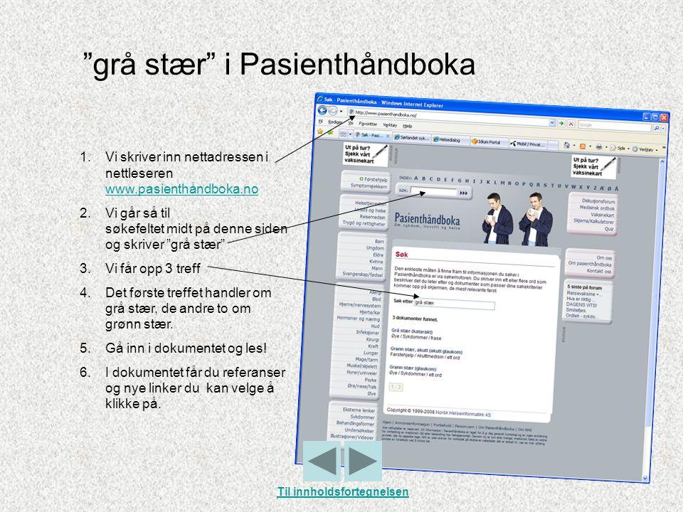 """""""grå stær"""" i Pasienthåndboka 1.Vi skriver inn nettadressen i nettleseren www.pasienthåndboka.no www.pasienthåndboka.no 2.Vi går så til søkefeltet midt"""