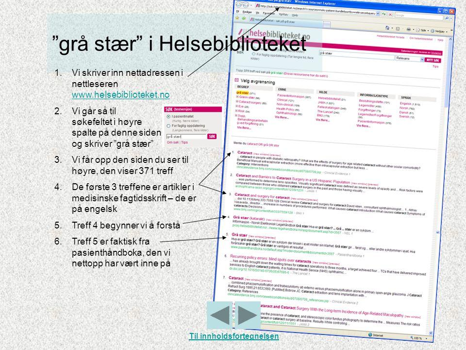 """""""grå stær"""" i Helsebiblioteket 1.Vi skriver inn nettadressen i nettleseren www.helsebiblioteket.no www.helsebiblioteket.no 2.Vi går så til søkefeltet i"""