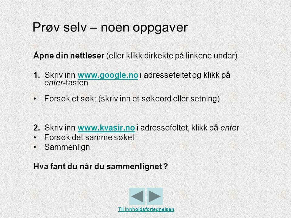 Prøv selv – noen oppgaver Åpne din nettleser (eller klikk dirkekte på linkene under) 1. Skriv inn www.google.no i adressefeltet og klikk på enter-tast