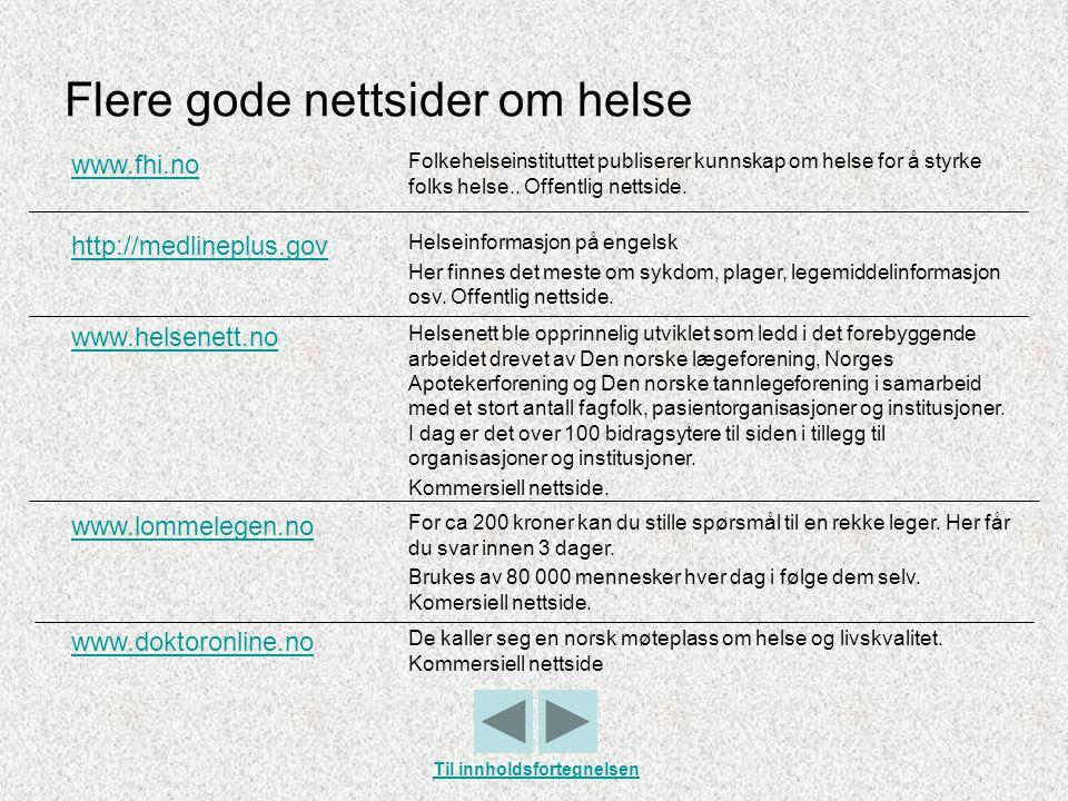 Flere gode nettsider om helse www.fhi.no Folkehelseinstituttet publiserer kunnskap om helse for å styrke folks helse.. Offentlig nettside. http://medl