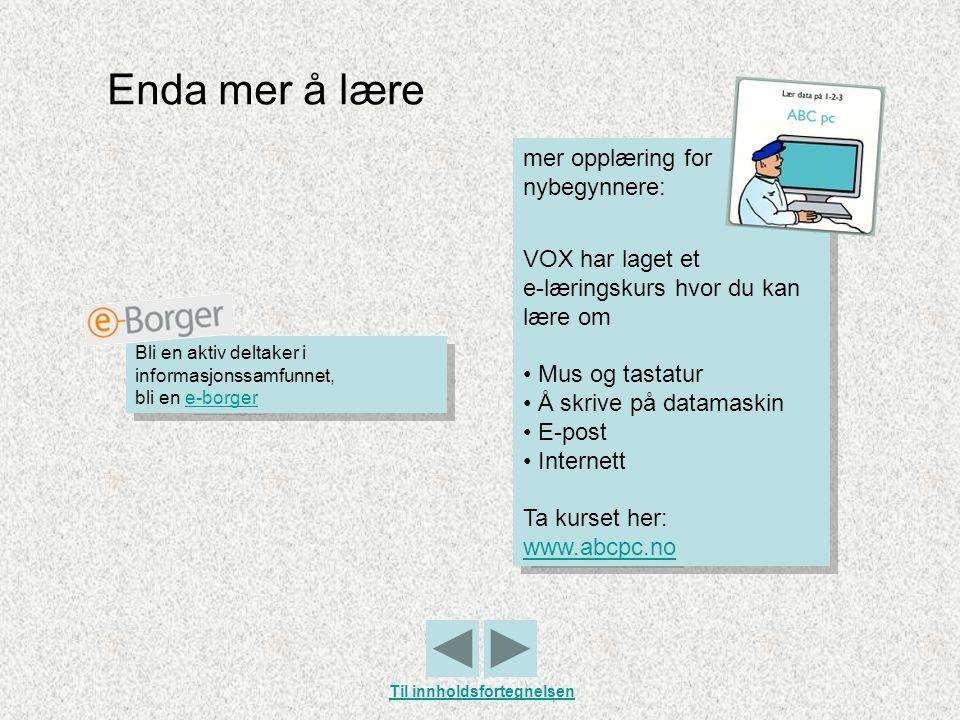 Enda mer å lære mer opplæring for nybegynnere: VOX har laget et e-læringskurs hvor du kan lære om • Mus og tastatur • Å skrive på datamaskin • E-post