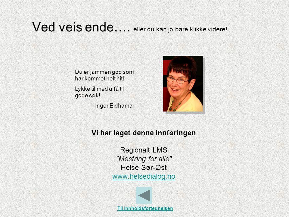 """Ved veis ende…. eller du kan jo bare klikke videre! Vi har laget denne innføringen Regionalt LMS """"Mestring for alle"""" Helse Sør-Øst www.helsedialog.no"""