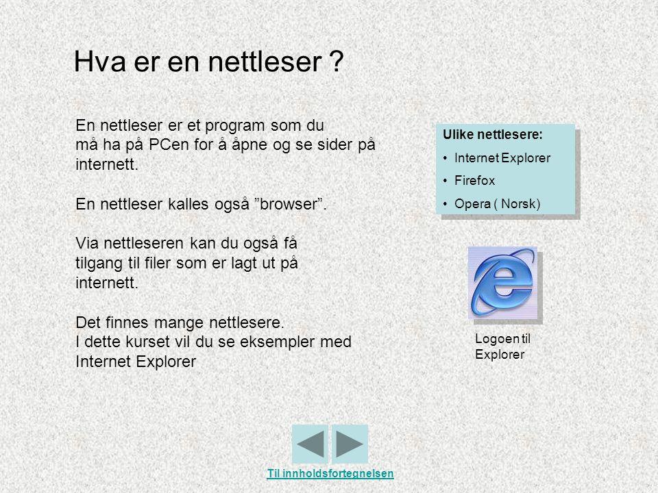 """Hva er en nettleser ? En nettleser er et program som du må ha på PCen for å åpne og se sider på internett. En nettleser kalles også """"browser"""". Via net"""