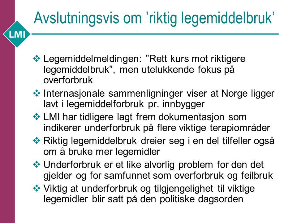 Avslutningsvis om 'riktig legemiddelbruk'  Legemiddelmeldingen: Rett kurs mot riktigere legemiddelbruk , men utelukkende fokus på overforbruk  Internasjonale sammenligninger viser at Norge ligger lavt i legemiddelforbruk pr.