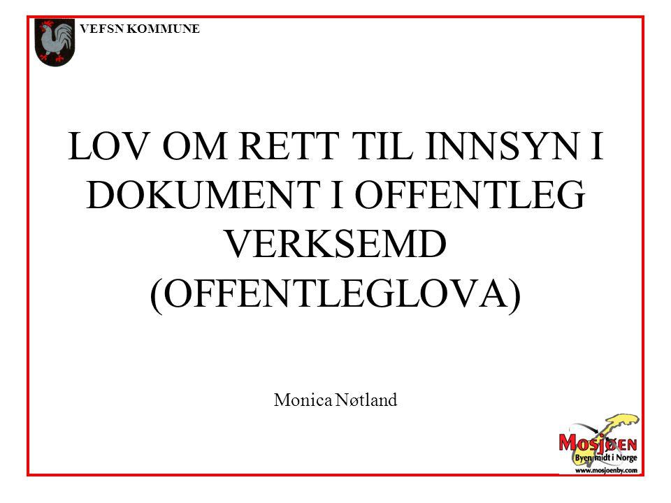 VEFSN KOMMUNE LOV OM RETT TIL INNSYN I DOKUMENT I OFFENTLEG VERKSEMD (OFFENTLEGLOVA) Monica Nøtland