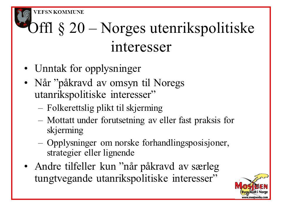 """VEFSN KOMMUNE Offl § 20 – Norges utenrikspolitiske interesser •Unntak for opplysninger •Når """"påkravd av omsyn til Noregs utanrikspolitiske interesser"""""""