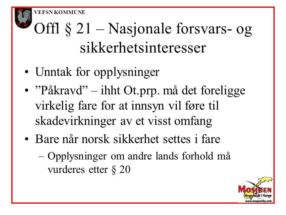 """VEFSN KOMMUNE Offl § 21 – Nasjonale forsvars- og sikkerhetsinteresser •Unntak for opplysninger •""""Påkravd"""" – ihht Ot.prp. må det foreligge virkelig far"""