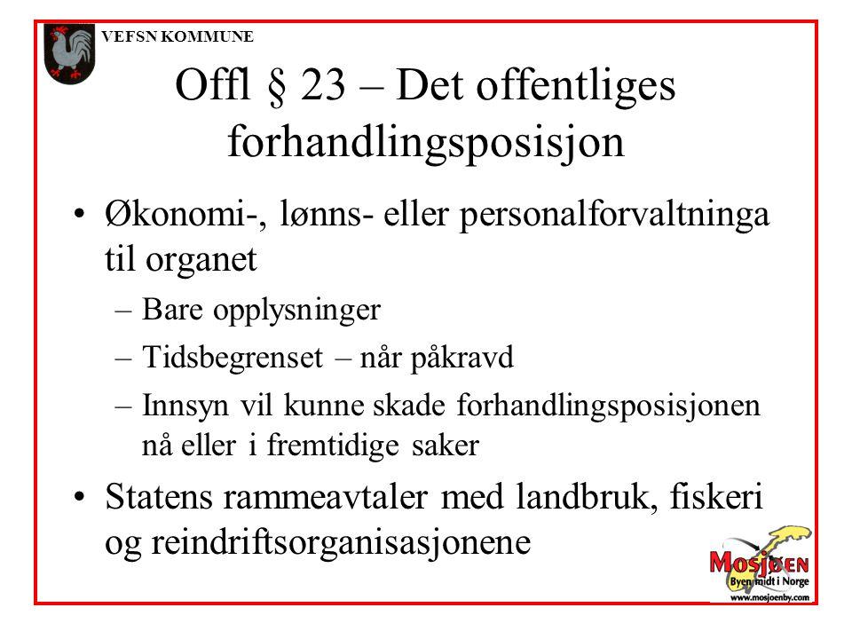 VEFSN KOMMUNE Offl § 23 – Det offentliges forhandlingsposisjon •Økonomi-, lønns- eller personalforvaltninga til organet –Bare opplysninger –Tidsbegren
