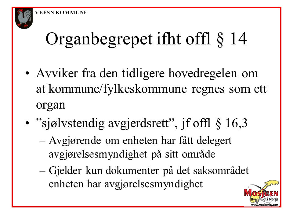 """VEFSN KOMMUNE Organbegrepet ifht offl § 14 •Avviker fra den tidligere hovedregelen om at kommune/fylkeskommune regnes som ett organ •""""sjølvstendig avg"""