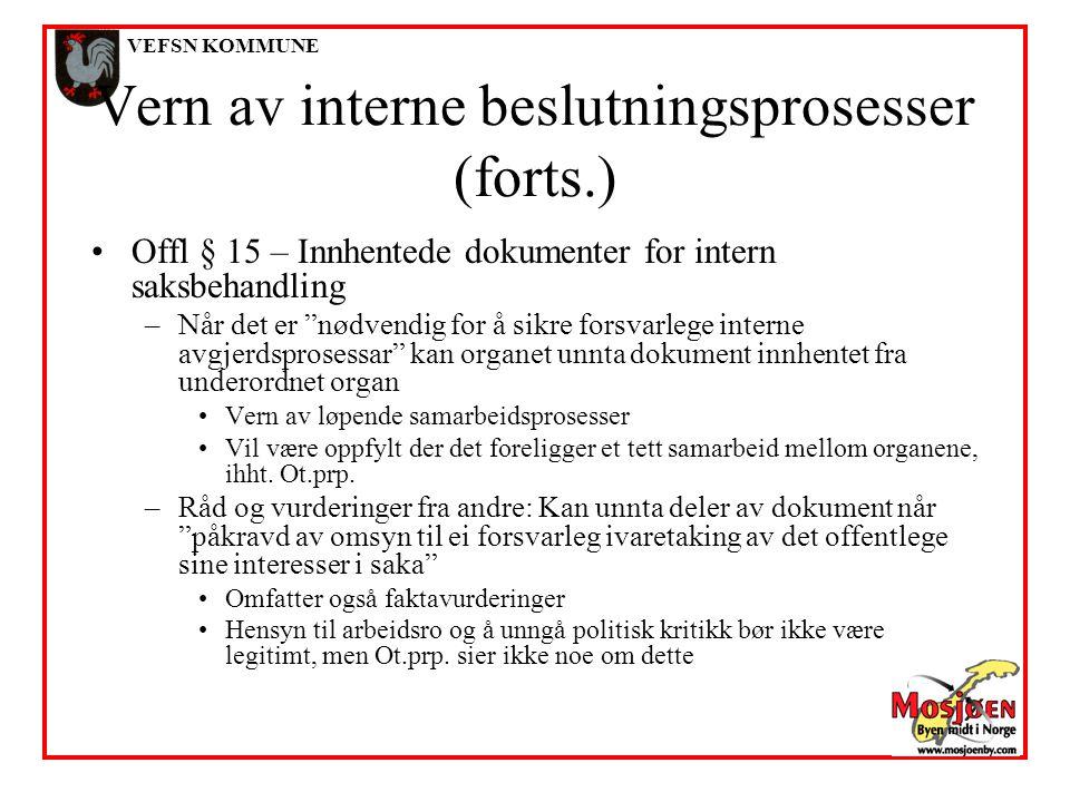 """VEFSN KOMMUNE Vern av interne beslutningsprosesser (forts.) •Offl § 15 – Innhentede dokumenter for intern saksbehandling –Når det er """"nødvendig for å"""