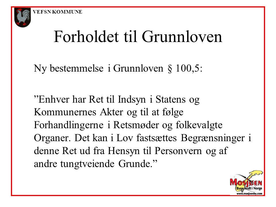"""VEFSN KOMMUNE Forholdet til Grunnloven Ny bestemmelse i Grunnloven § 100,5: """"Enhver har Ret til Indsyn i Statens og Kommunernes Akter og til at følge"""