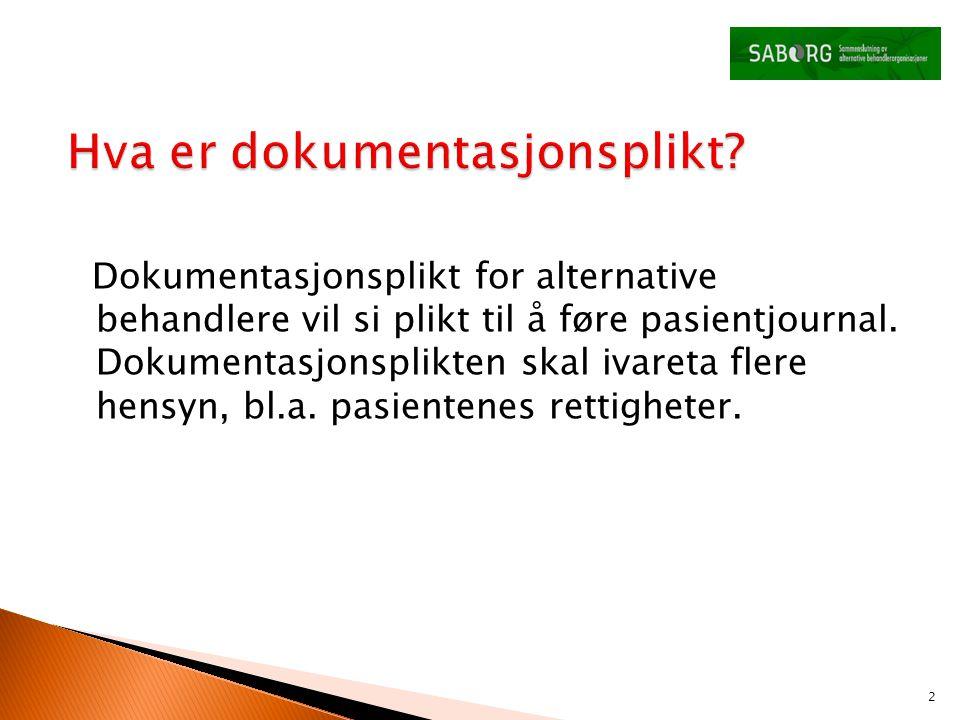 Dokumentasjonsplikt for alternative behandlere vil si plikt til å føre pasientjournal. Dokumentasjonsplikten skal ivareta flere hensyn, bl.a. pasiente