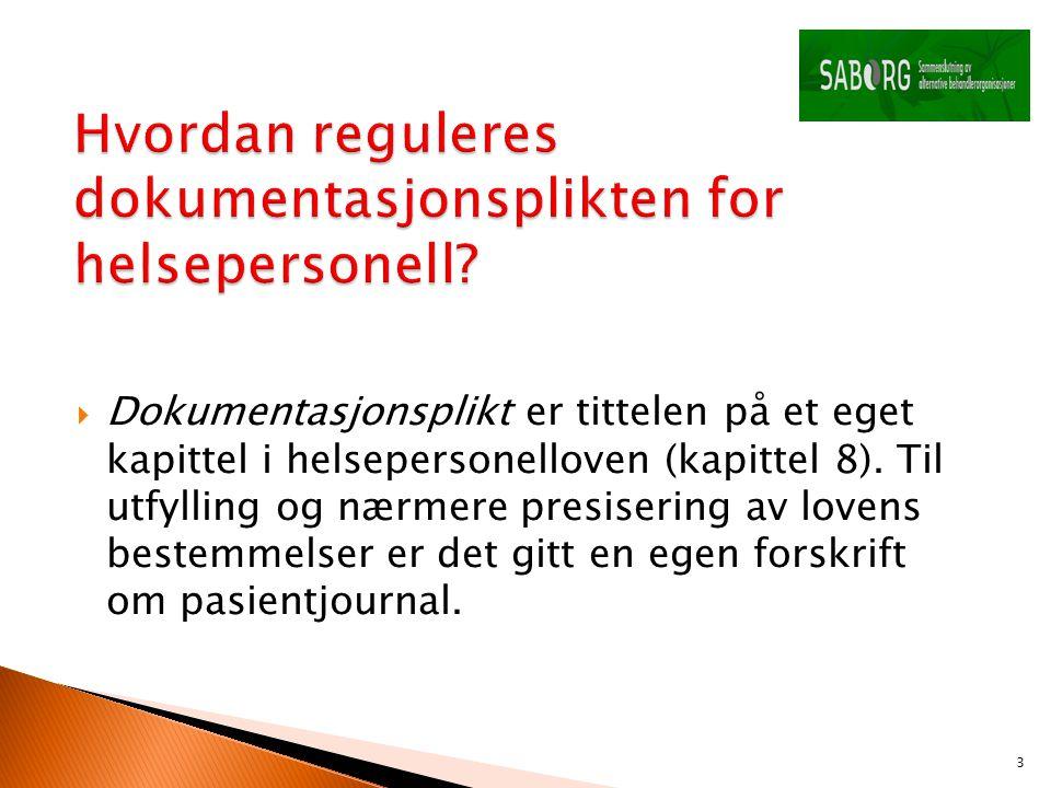  Dokumentasjonsplikt er tittelen på et eget kapittel i helsepersonelloven (kapittel 8). Til utfylling og nærmere presisering av lovens bestemmelser e