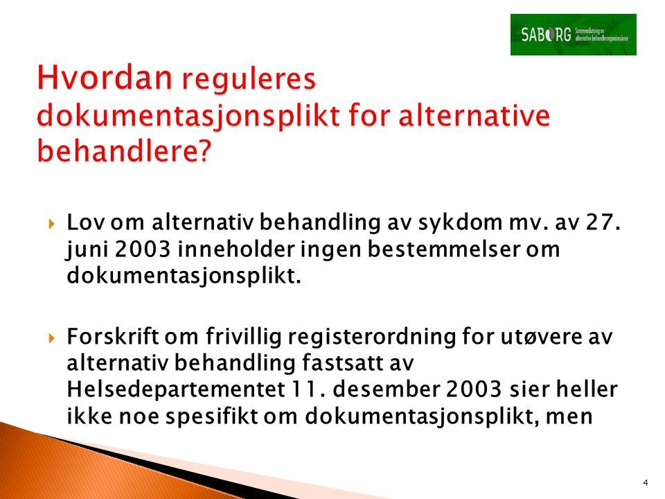  Lov om alternativ behandling av sykdom mv. av 27. juni 2003 inneholder ingen bestemmelser om dokumentasjonsplikt.  Forskrift om frivillig registero