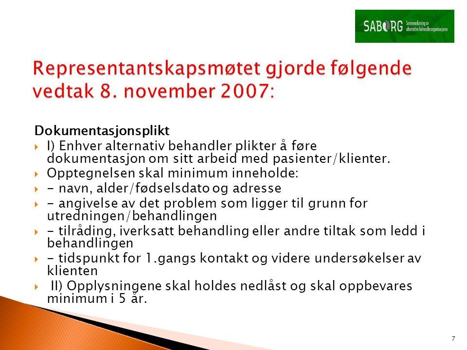 Dokumentasjonsplikt  I) Enhver alternativ behandler plikter å føre dokumentasjon om sitt arbeid med pasienter/klienter.  Opptegnelsen skal minimum i