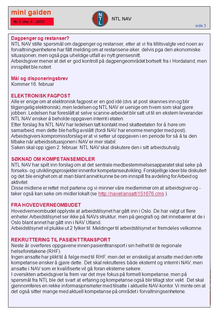 mini gaiden side 3 Nr.1 uke 4 - 2009 Dagpenger og restanser? NTL NAV stilte spørsmål om dagpenger og restanser, etter at vi fra tillitsvalgte ved noen
