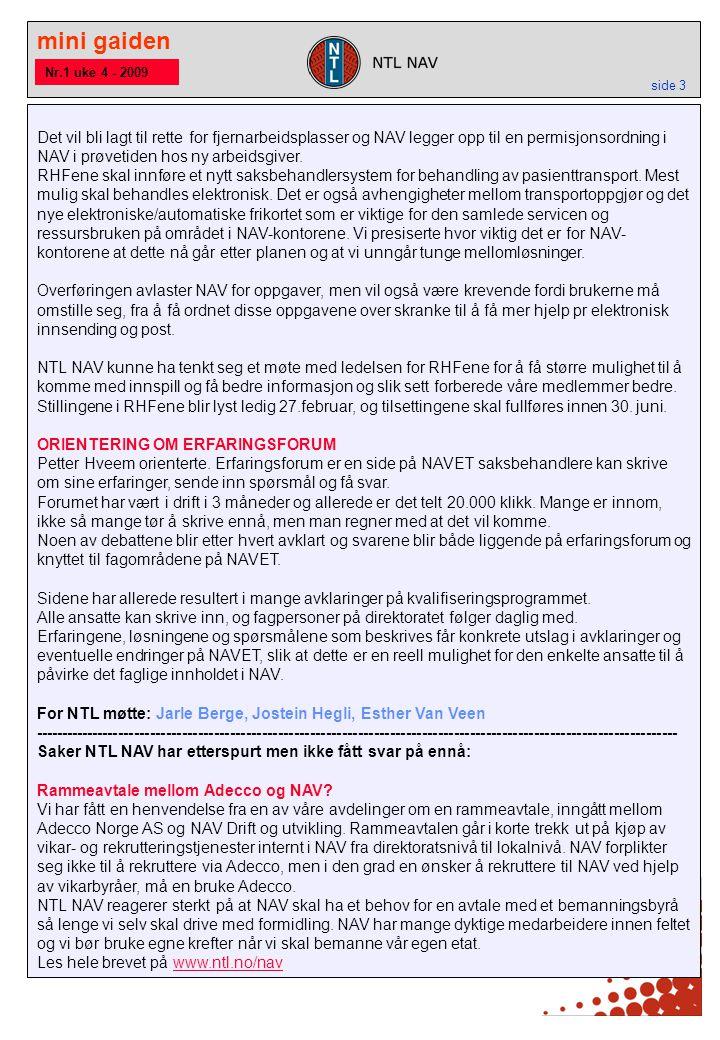 mini gaiden side 3 Nr.1 uke 4 - 2009 Det vil bli lagt til rette for fjernarbeidsplasser og NAV legger opp til en permisjonsordning i NAV i prøvetiden
