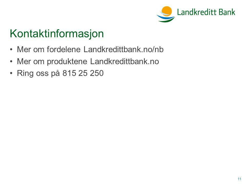 Kontaktinformasjon •Mer om fordelene Landkredittbank.no/nb •Mer om produktene Landkredittbank.no •Ring oss på 815 25 250 11