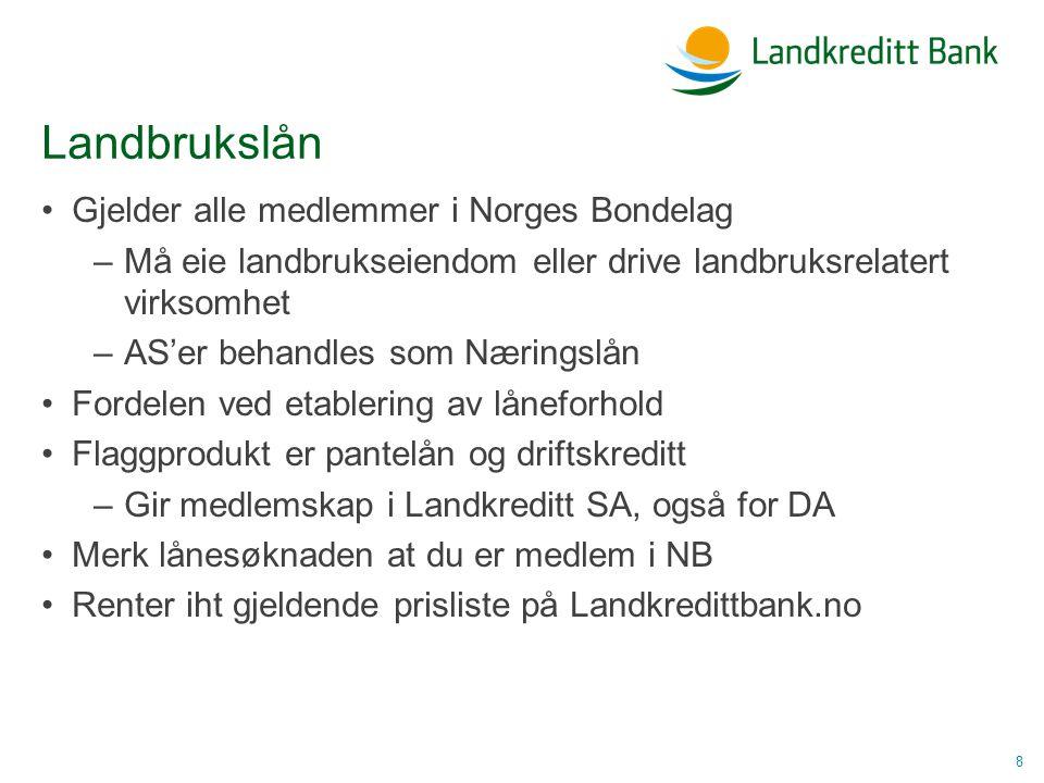 Landbrukslån •Gjelder alle medlemmer i Norges Bondelag –Må eie landbrukseiendom eller drive landbruksrelatert virksomhet –AS'er behandles som Næringslån •Fordelen ved etablering av låneforhold •Flaggprodukt er pantelån og driftskreditt –Gir medlemskap i Landkreditt SA, også for DA •Merk lånesøknaden at du er medlem i NB •Renter iht gjeldende prisliste på Landkredittbank.no 8