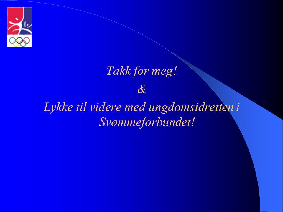Takk for meg! & Lykke til videre med ungdomsidretten i Svømmeforbundet!