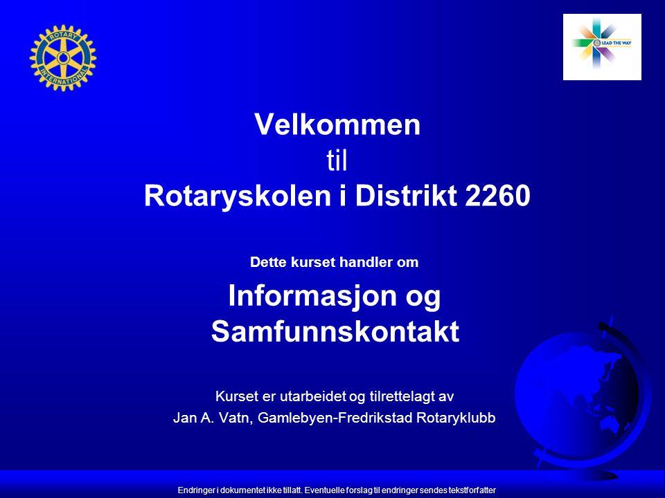 Velkommen til Rotaryskolen i Distrikt 2260 Dette kurset handler om Informasjon og Samfunnskontakt Kurset er utarbeidet og tilrettelagt av Jan A.