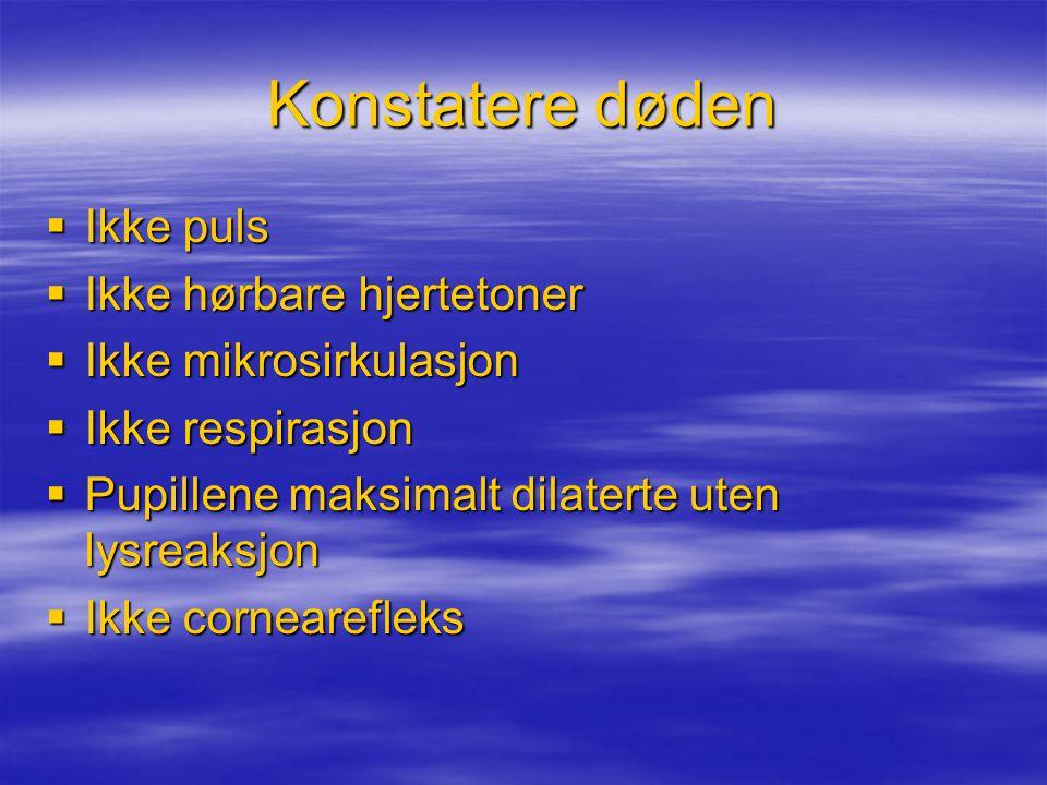 Konstatere døden  Ikke puls  Ikke hørbare hjertetoner  Ikke mikrosirkulasjon  Ikke respirasjon  Pupillene maksimalt dilaterte uten lysreaksjon  Ikke cornearefleks