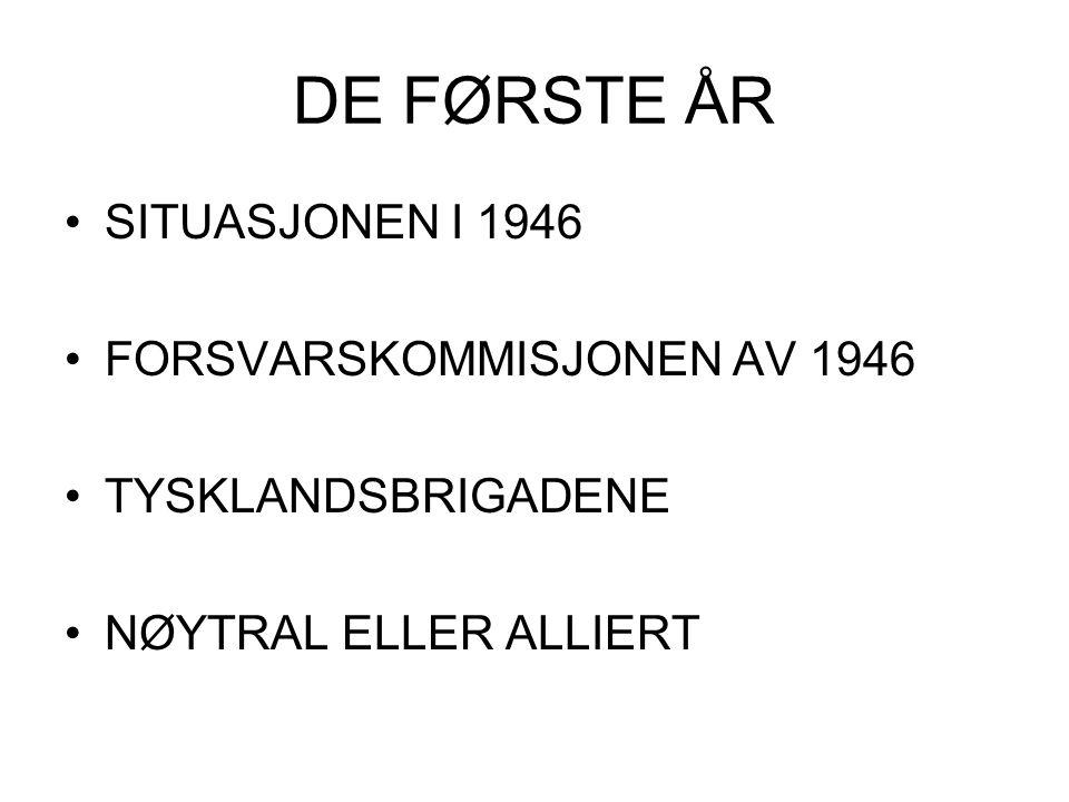 DE FØRSTE ÅR •SITUASJONEN I 1946 •FORSVARSKOMMISJONEN AV 1946 •TYSKLANDSBRIGADENE •NØYTRAL ELLER ALLIERT