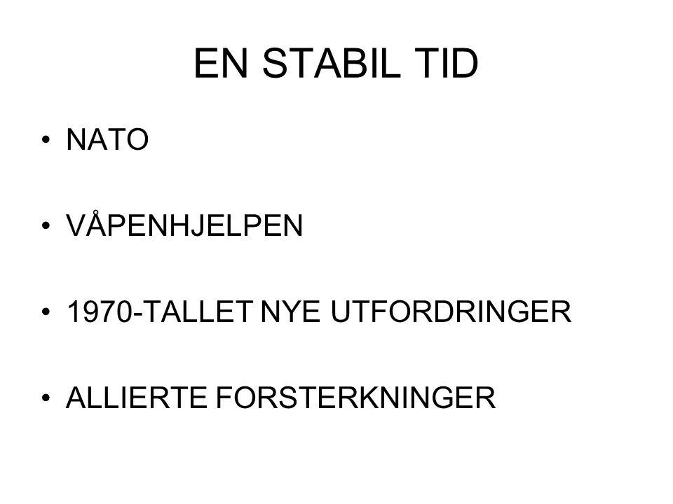 EN STABIL TID •NATO •VÅPENHJELPEN •1970-TALLET NYE UTFORDRINGER •ALLIERTE FORSTERKNINGER