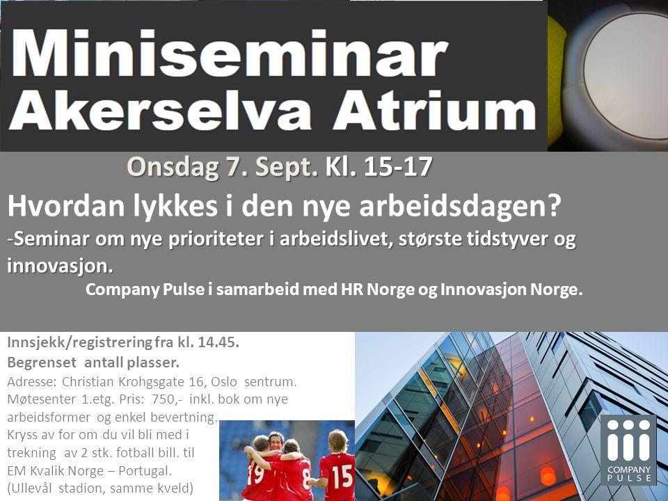 Onsdag 7. Sept. Kl. 15-17 Hvordan lykkes i den nye arbeidsdagen? -Seminar om nye prioriteter i arbeidslivet, største tidstyver og innovasjon. Company