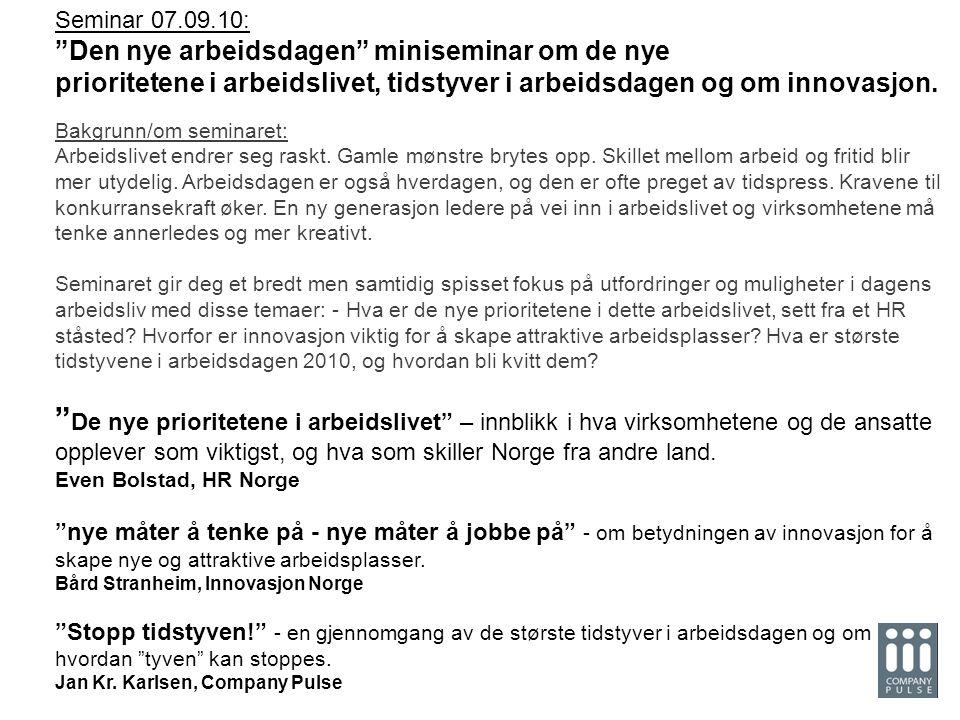 """7? 11. August: Effektiv og god arbeidsdag i åpne kontorlandskap Seminar 07.09.10: """"Den nye arbeidsdagen"""" miniseminar om de nye prioritetene i arbeidsl"""
