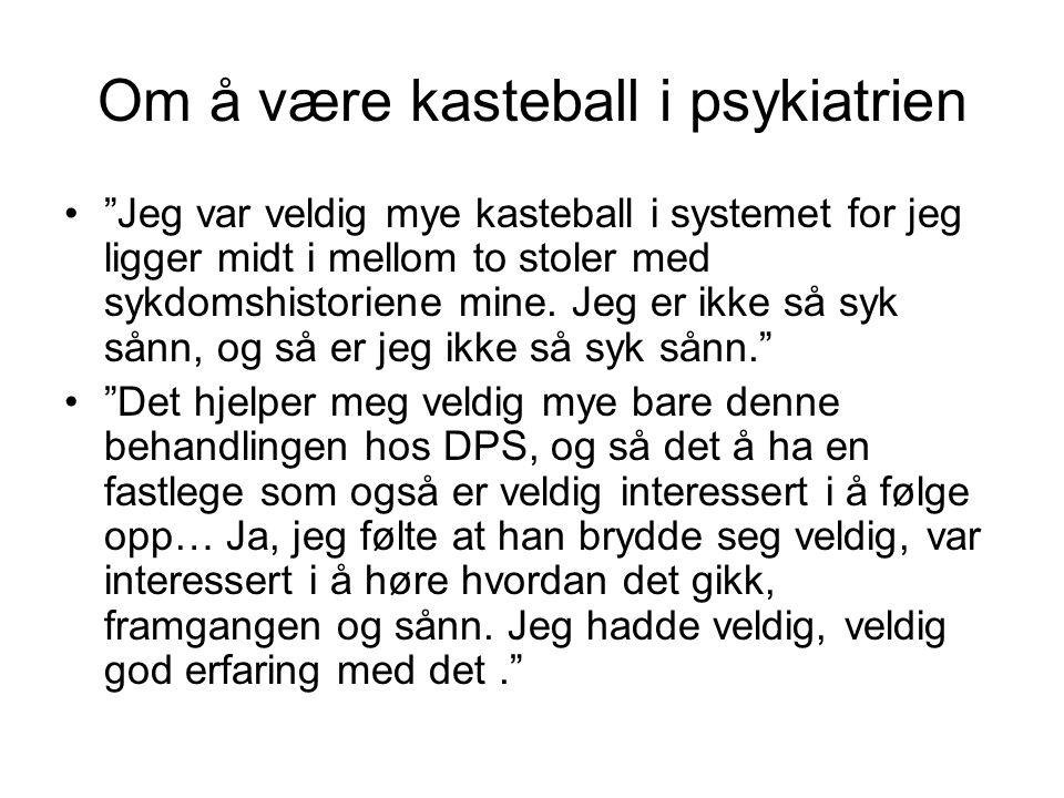 """Om å være kasteball i psykiatrien •""""Jeg var veldig mye kasteball i systemet for jeg ligger midt i mellom to stoler med sykdomshistoriene mine. Jeg er"""